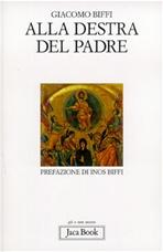 Alla destra del Padre: Nuova sintesi di teologia sistematica. Giacomo Biffi | Libro | Itacalibri