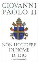 Non uccidere in nome di Dio - Giovanni Paolo II   Libro   Itacalibri