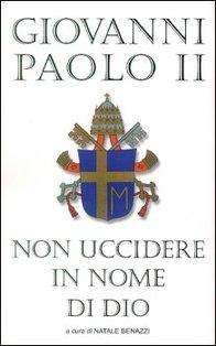 Non uccidere in nome di Dio - Giovanni Paolo II | Libro | Itacalibri