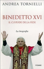Benedetto XVI. Il custode della fede: La biografia. Andrea Tornielli | Libro | Itacalibri