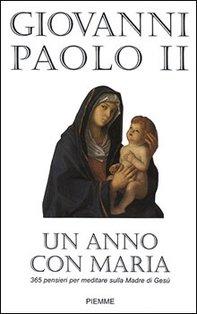 Un anno con Maria: 365 pensieri per meditare sulla Madre di Gesù. Giovanni Paolo II | Libro | Itacalibri