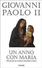 Un anno con Maria: 365 pensieri per meditare sulla Madre di Gesù. Giovanni Paolo II   Libro   Itacalibri