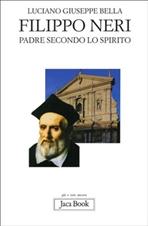 Filippo Neri: Padre secondo lo Spirito. Luciano Giuseppe Bella | Libro | Itacalibri