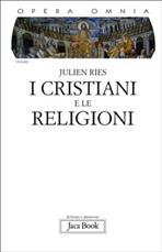 I cristiani e le religioni: Dagli Atti degli Apostoli al Vaticano II. Julien Ries   Libro   Itacalibri