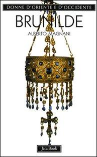 Brunilde: Regina dei Franchi. Alberto Magnani | Libro | Itacalibri