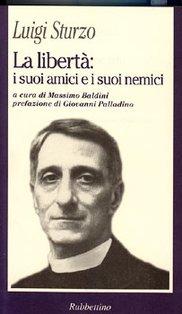 La libertà: i suoi amici e i suoi nemici - Luigi Sturzo | Libro | Itacalibri