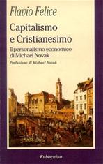 Capitalismo e Cristianesimo: Il personalismo economico di Michael Novak. Flavio Felice | Libro | Itacalibri