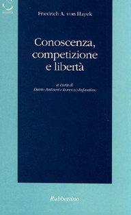 Conoscenza, competizione e libertà - Friedrich Von Hayek | Libro | Itacalibri