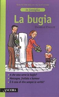 La bugia: Guide per stare bene con i figli da 0 a 6 anni. Danielle Dalloz | Libro | Itacalibri