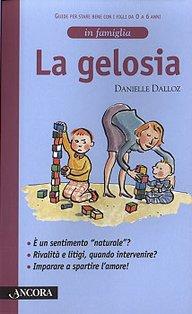 La gelosia: Guide per stare bene con i figli da 0 a 6 anni. Danielle Dalloz | Libro | Itacalibri