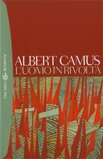 L'uomo in rivolta - Albert Camus | Libro | Itacalibri