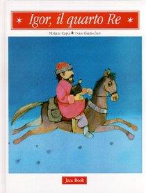 Igor, il quarto Re - Miriam Capa, Ivan Gantschev | Libro | Itacalibri