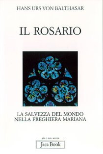 Il rosario: La salvezza del mondo nella preghiera mariana. Hans Urs von Balthasar | Libro | Itacalibri