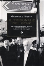 Il tribunale del bene: La storia di Moshe Bejski, l'uomo che creò il Giardino dei giusti. Gabriele Nissim   Libro   Itacalibri