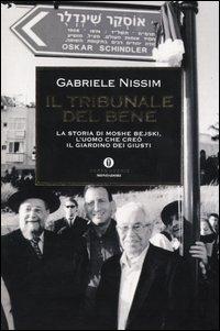 Il tribunale del bene: La storia di Moshe Bejski, l'uomo che creò il Giardino dei giusti. Gabriele Nissim | Libro | Itacalibri