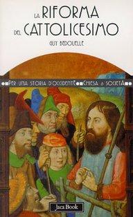 La riforma del cattolicesimo (1480-1620) - Guy Bedouelle | Libro | Itacalibri