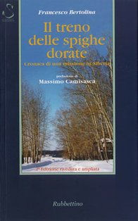 Il treno delle spighe dorate: Cronaca di una missione in Siberia. Francesco Bertolina | Libro | Itacalibri
