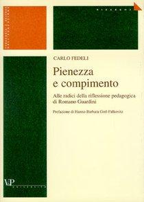 Pienezza e compimento: Alle radici della riflessione pedagogica di Romano Guardini. Carlo Fedeli   Libro   Itacalibri