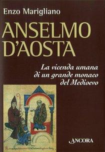 Anselmo d'Aosta: La vicenda umana di un grande monaco del Medioevo. Enzo Marigliano | Libro | Itacalibri