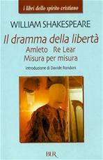 Il dramma della libertà: Amleto, Re Lear, Misura per misura. William Shakespeare | Libro | Itacalibri