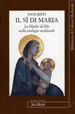 Il sì di Maria: La Madre di Dio nella teologia medievale. Inos Biffi | Libro | Itacalibri