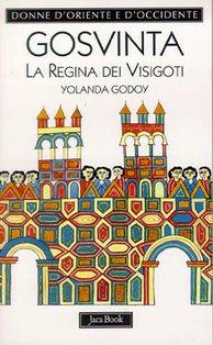 Gosvinta: La Regina dei Visigoti (525 ca.-589). Yolanda Godoy | Libro | Itacalibri