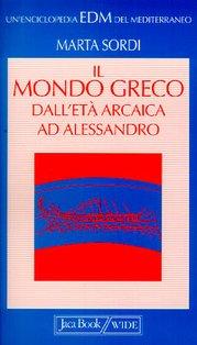 Il mondo greco dall'età arcaica ad Alessandro - Marta Sordi | Libro | Itacalibri