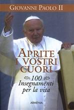 Aprite i vostri cuori: 100 insegnamenti per la vita. Giovanni Paolo II   Libro   Itacalibri