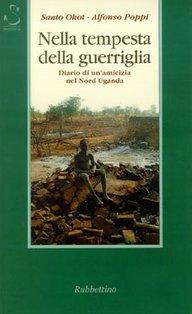 Nella tempesta della guerriglia: Diario di un'amicizia nel Nord Uganda. Santo Okot, Alfonso Poppi | Libro | Itacalibri