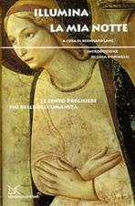 Illumina la mia notte: Le cento preghiere più belle dell'umanità<br>scelte e curate da Bernhard Lang<br><br>Introduzione di Luca Doninelli. AA.VV. | Libro | Itacalibri