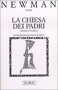 La chiesa dei Padri: Profili storici. John Henry Newman | Libro | Itacalibri
