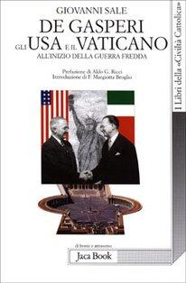 De Gasperi. Gli Usa e il Vaticano: All'inizio della Guerra Fredda. Giovanni Sale | Libro | Itacalibri