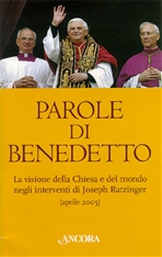 Parole di Benedetto: La visione della Chiesa e del mondo negli interventi di Joseph Ratzinger (aprile 2005). Joseph Ratzinger | Libro | Itacalibri