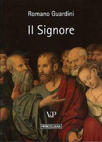 Il Signore: Riflessioni sulla persona e sulla vita di Gesù Cristo. Romano Guardini | Libro | Itacalibri