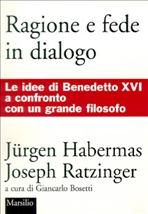Ragione e fede in dialogo: Le idee di Benedetto XVI a confronto con un grande filosofo. Joseph Ratzinger, Jurgen Habermas | Libro | Itacalibri