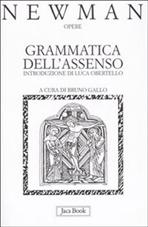 Grammatica dell'assenso - John Henry Newman   Libro   Itacalibri