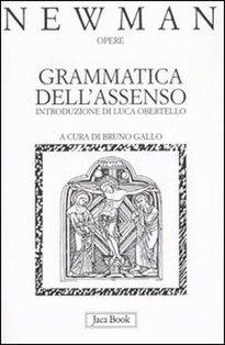 Grammatica dell'assenso - John Henry Newman | Libro | Itacalibri