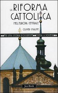 La riforma cattolica nell'Europa centrale: (XVI-XVIII secolo). Olivier Chaline | Libro | Itacalibri