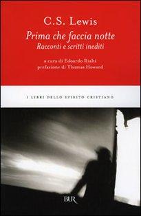 Prima che faccia notte: Racconti e scritti inediti. Clive Staples Lewis | Libro | Itacalibri