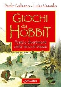 Giochi da Hobbit: Feste e divertimenti della Terra di Mezzo. Luisa Vassallo, Paolo Gulisano | Libro | Itacalibri