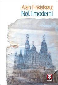 Noi, i moderni - Alain Finkielkraut | Libro | Itacalibri