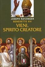Vieni, Spirito Creatore: Omelie sulla Pentecoste. Joseph Ratzinger | Libro | Itacalibri