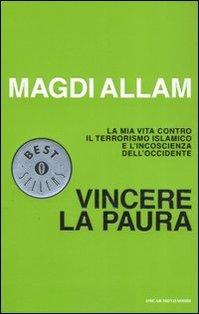 Vincere la paura: La mia vita contro il terrorismo islamico e l'incoscienza dell'Occidente. Magdi Cristiano Allam | Libro | Itacalibri