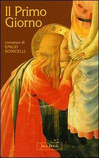 Il primo giorno: <i>romanzo</i>. Emilio Bonicelli | Libro | Itacalibri