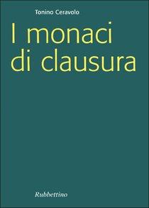 I monaci di clausura - Tonino Ceravolo | Libro | Itacalibri