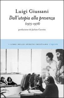 Dall'utopia alla presenza: 1975-1978. Luigi Giussani | Libro | Itacalibri