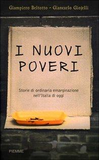 I nuovi poveri: Storie di ordinaria emarginazione nell'Italia di oggi. Giancarlo Giojelli, Giampiero Beltotto | Libro | Itacalibri