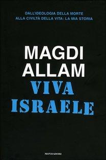Viva Israele: Dall'ideologia della morte alla civiltà della vita: la mia storia. Magdi Cristiano Allam | Libro | Itacalibri