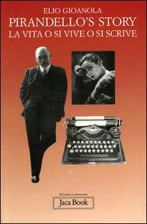 Pirandello's story: La vita o si vive o si scrive. Elio Gioanola | Libro | Itacalibri