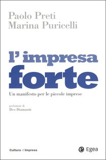 L'impresa forte: Un manifesto per le piccole imprese. Marina Puricelli, Paolo Preti | Libro | Itacalibri